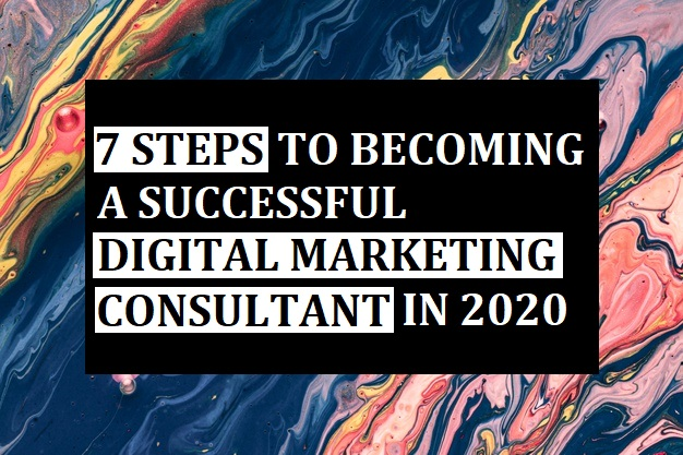 7 Steps to Becoming a Successful Digital Marketing Consultant