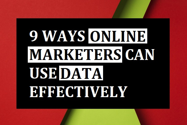9 Ways Online Marketers Can Use Data Effectively