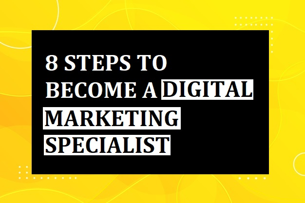 8 Steps to Become a Digital Marketing Specialist