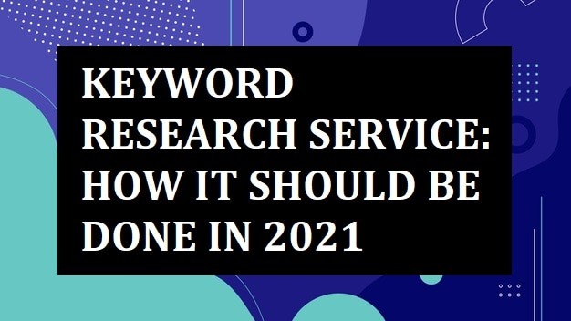 Keyword Research Service How It Should Be Done In 2021